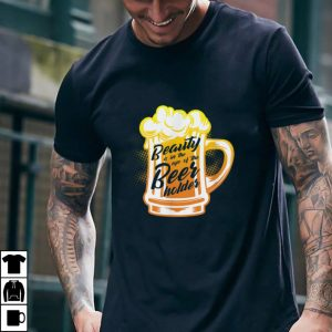Beauty Is In The Eye Of The Beer Holder Brewmaster Top T Shirt