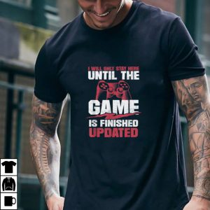 I Will Only Stay Here Until The Game is Finished Updated T Shirt