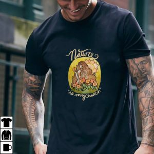 Nature is my Church Earth T Shirt