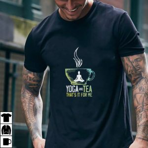 Yoga And Teaa That Is It Forr Mee T Shirt