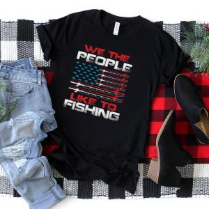 4th Of July We The People Like To Fishing With American Flag T Shirt