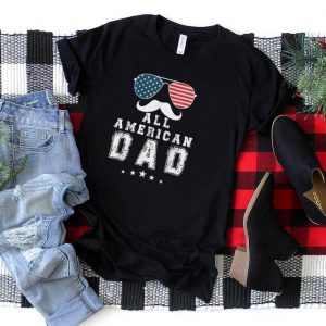 All American Dad 4th of July T shirt Fathers Day Men Daddy T Shirt