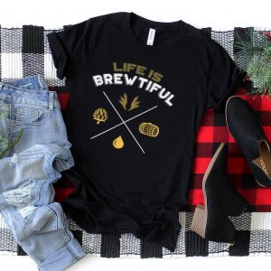 Beer Life Is Brewiful Perfect for Dad Uncle Microbrewery T Shirt