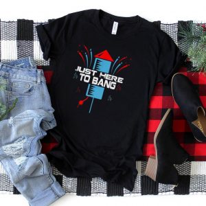Funny 4th Of July Just Here To Bang For Mens Womens T Shirt
