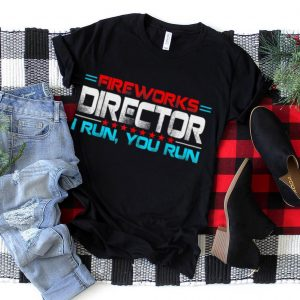 Funny Fireworks Director I Run You Run For 4th Of July T Shirt