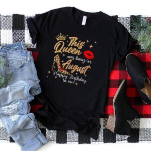 Womens This Queen Was Born In August Happy Birthday To Me T Shirt
